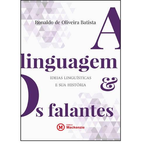 A Linguagem e os Falantes. Ideias Linguísticas e Sua História, livro de Ronaldo de Oliveira Batista