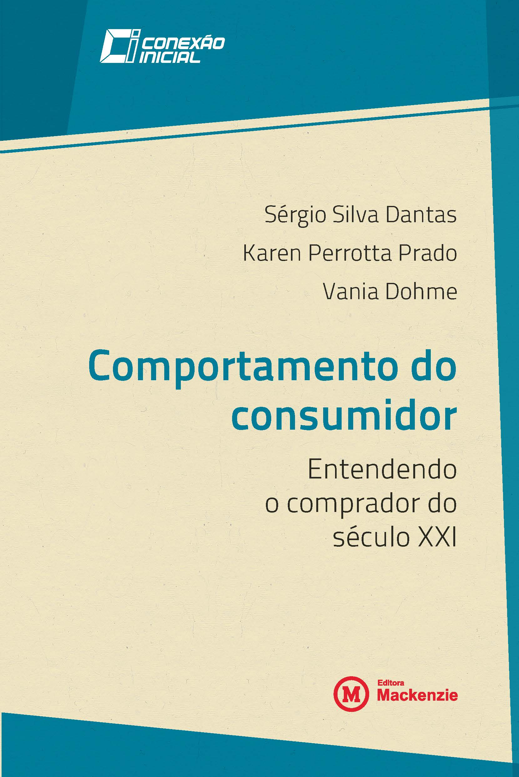 Comportamento do consumidor. Entendendo o comprador do século XXI, livro de Sérgio Silva Dantas, Karen Perrotta Prado, Vania Dohme