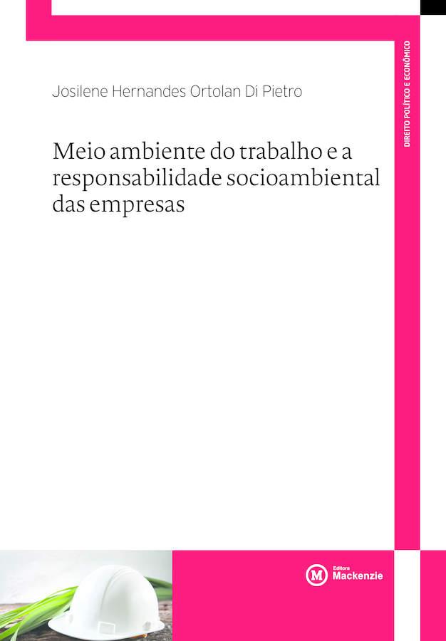 Meio ambiente do trabalho e a responsabilidade socioambiental das empresas, livro de Josilene Hernandes Ortolan Di Pietro