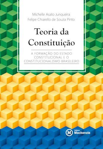 Teoria da Constituição: a formação do Estado Constitucional e o constitucionalismo brasileiro, livro de Michelle Asato Junqueira, Felipe Chiarello de Souza Pinto