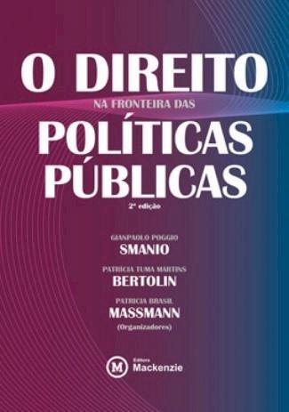 O Direito na fronteira das políticas públicas, livro de Gianpaolo Poggio Smanio, Patrícia Tuma Martins Bertolin, Patricia Brasil Massmann
