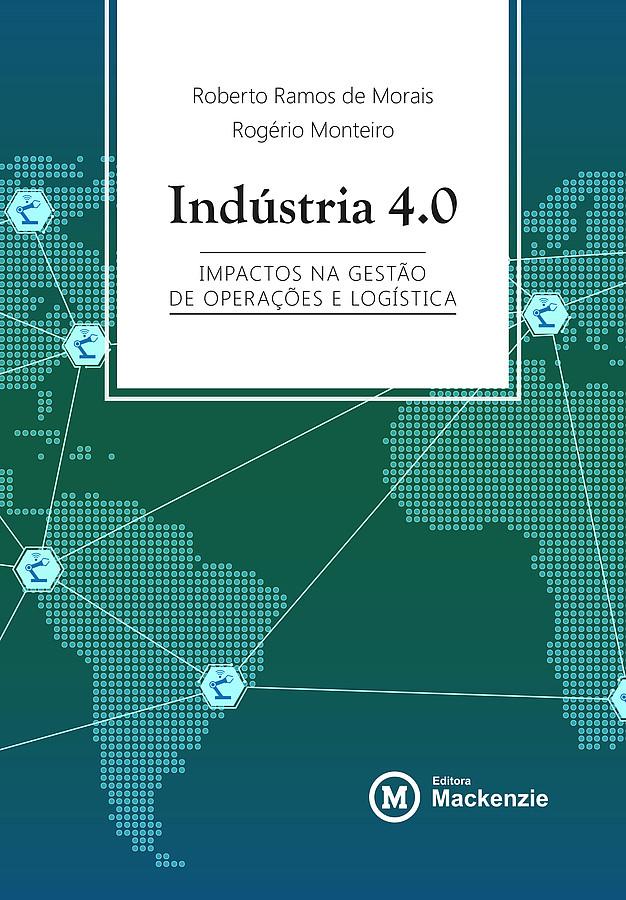 Indústria 4.0 - Impactos na gestão de operação e logística, livro de Roberto Ramos de Morais, Rogério Monteiro