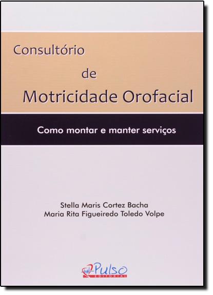 Consultório de Motricidade Orofacial: Como Montar e Manter Serviços, livro de Stella Maris Cortez Bacha