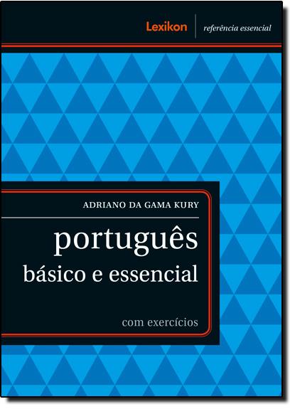 Português Básico e Essencial: Com Exercícios, livro de Adriano da Gama Kury
