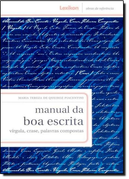 Manual da Boa Escrita - Vírgula, Crase, Palavras Compostas - Coleção Obras Referência, livro de Maria Tereza de Queiroz Piacentini