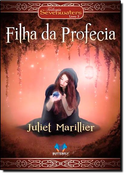 Filha da Profecia - Vol.3 - Trilogia Sevenwaters, livro de Juliet Marillier