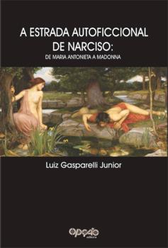 A estrada autoficcional de Narciso. De Maria Antonieta a Madonna, livro de Luiz Gasparelli Junior