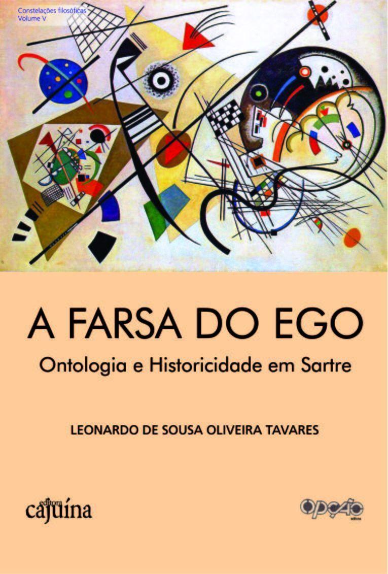 A farsa do ego - Ontologia e historicidade em Sartre, livro de Leonardo Souza de Oliveira Tavares