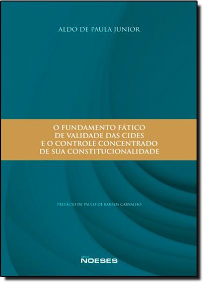 Fundamento Fático de Validade das Cides e o Controle Concentrado de Sua Constitucionalidade, O, livro de Aldo de Paula Junior