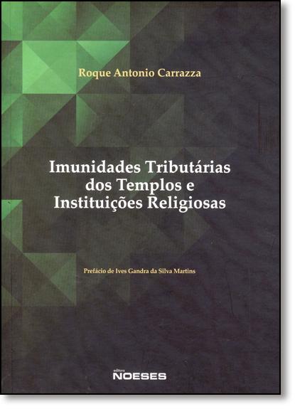 Imunidades Tributárias dos Templos e Instituições Religiosas, livro de Roque Antonio Carazza