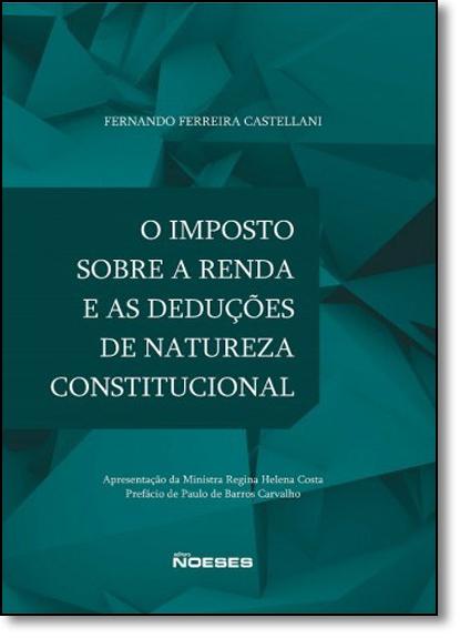 Imposto Sobre a Renda e as Deduções de Natureza Constitucional, O, livro de Fernando Ferreira Castellani