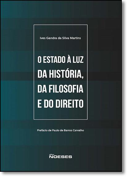 Estado À luz da História, da Filosofia e do Direito, O, livro de Ives Gandra da Silva Martins