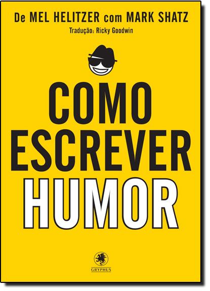 Como Escrever Humor, livro de Mel Helitzer