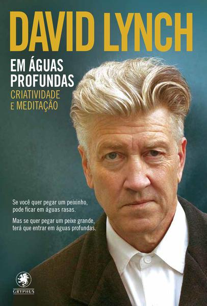 Em Águas Profundas: Criatividade e Meditação, livro de David Lynch