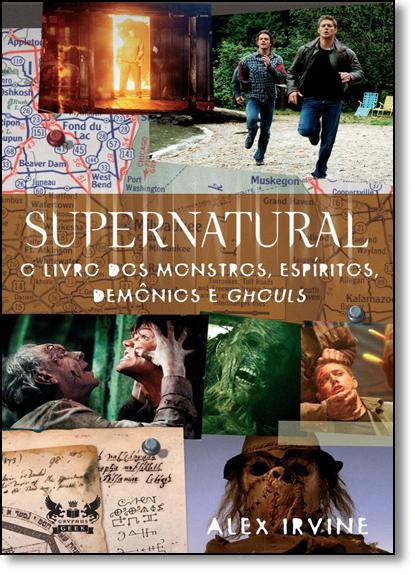 Supernatural: O Livro dos Monstros, Espíritos, Demônios e Ghouls, livro de Alex Irvine