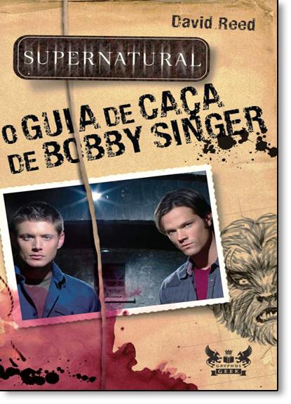 Supernatural: O Guia de Caça de Bobby Singer, livro de David Reed