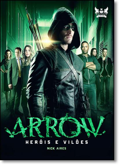 Arrow: Heróis e Vilões, livro de Nick Aires