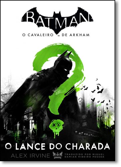Batman O Cavaleiro de Arkham: O Lance do Charada, livro de Alex Irvine