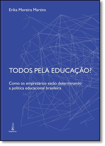 Todos Pela Educação: Como os Empresários Estão Determinando a Política Educacional Brasileira, livro de Erika Martins