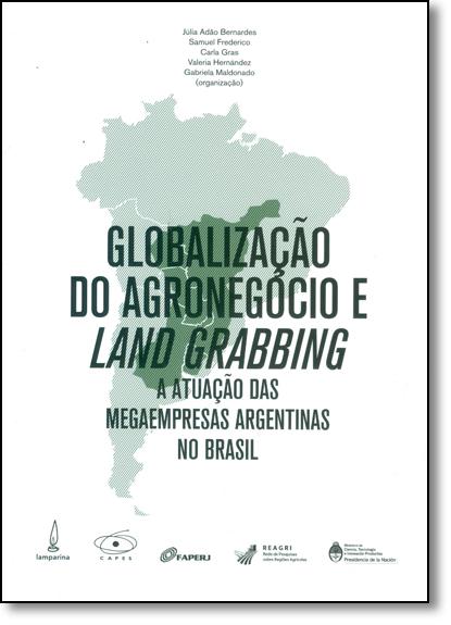 Globalização do Agronegócio e Land Grabbing: A Atuação das Megaempresas Argentinas no Brasil, livro de Júlia Adão Bernardes