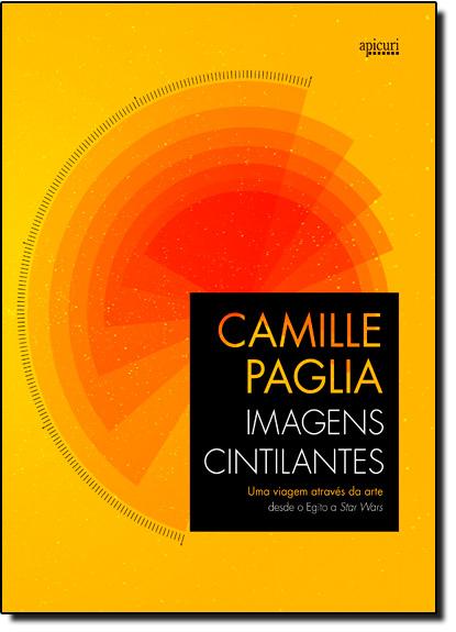 Imagens Cintilantes: Uma Viagem Através da Arte Desde o Egito a Star Wars, livro de Camille Paglia