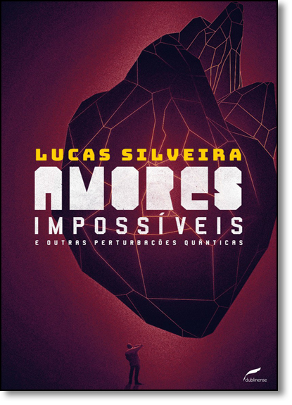 Amores impossíveis e outras perturbações quânticas, livro de Lucas Silveira
