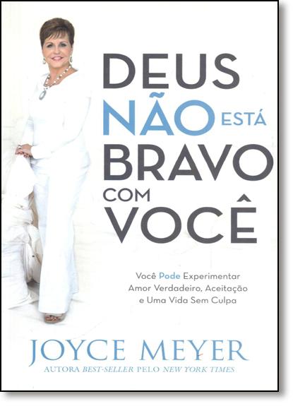 Deus Não Está Bravo Com Você: Você Pode Experimentar Amor Verdadeiro, Aceitação e Uma Vida Sem Culpa, livro de Joyce Meyer
