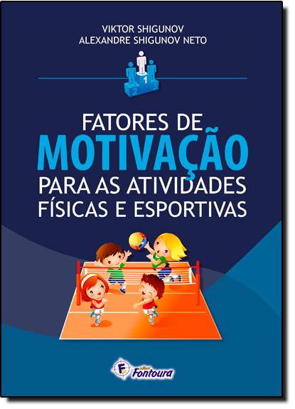 Fatores de Motivação Para as Atividades Físicas e Esportivas, livro de Viktor Shigunov