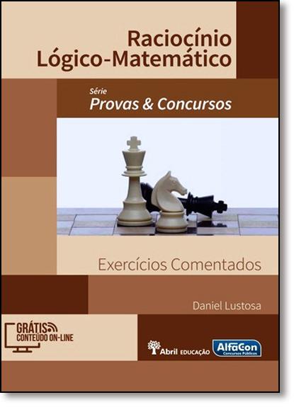 Raciocínio Lógico-matemático: Exercícios Comentados - Série Provas & Concursos, livro de Daniel Lustosa