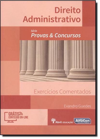 Direito Administrativo: Exercícios Comentados - Série Provas & Concursos, livro de Evandro Guedes