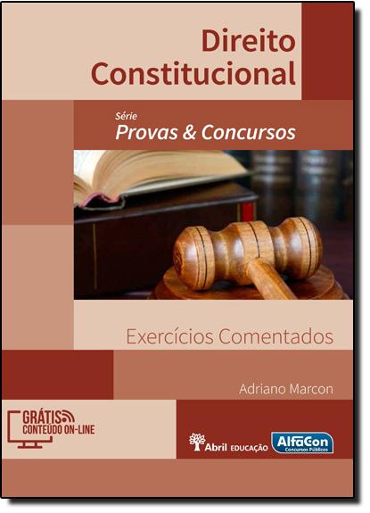 Direito Constitucional: Exercícios Comentados - Série Provas & Concursos, livro de Adriano Marcon