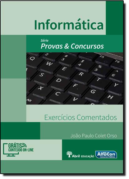 Informática: Exercícios Comentados - Série Provas & Concursos, livro de João Paulo Colet Orso