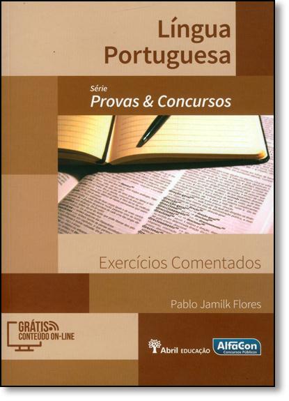 Língua Portuguesa: Exercícios Comentados - Série Provas & Concursos, livro de Pablo Jamilk Flores