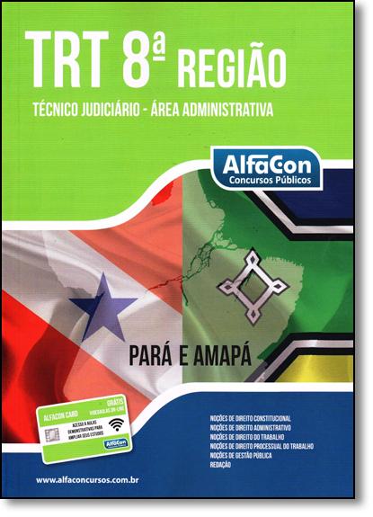 Trt 8ª Região: Para e Amapá - Técnico Judiciário, Área Administrativa, livro de Equipe Alfacon