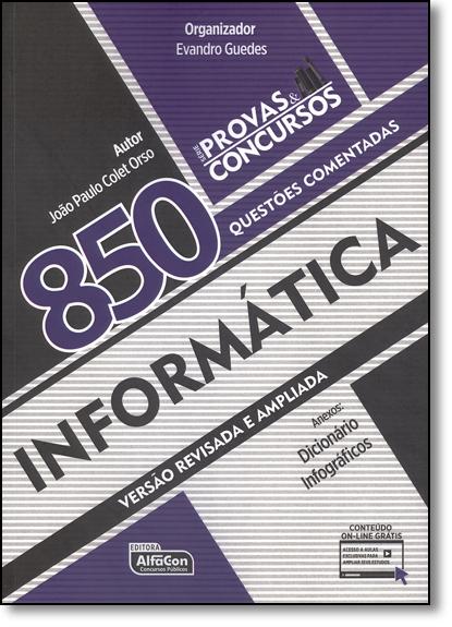 Informática: 850 Questões Comentados - Série Provas & Concursos, livro de João Paulo Colet Orso