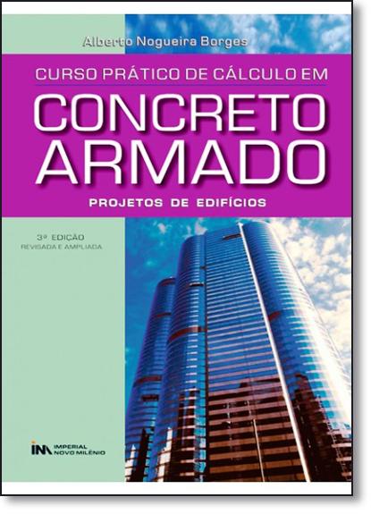 Curso Prático de Cálculo em Concreto Armado: Projetos de Edifícios, livro de Alberto Nogueira Borges