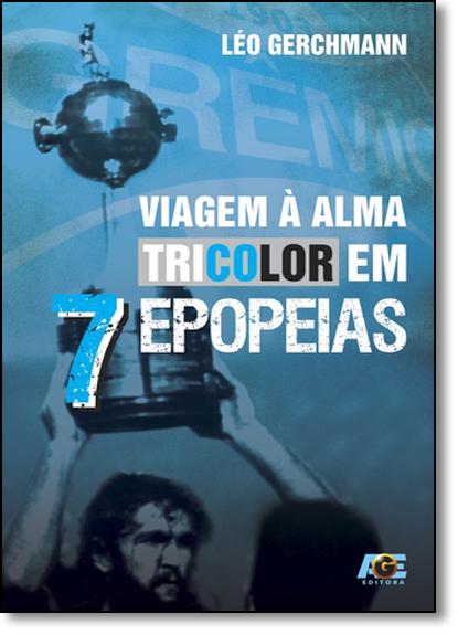 Viagem À Alma Tricolor em 7 Epopeias, livro de Léo Gerchmann