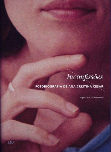 Inconfissões: Fotobiografia de Ana Cristina Cesar, livro de Ana Cristina Cesar