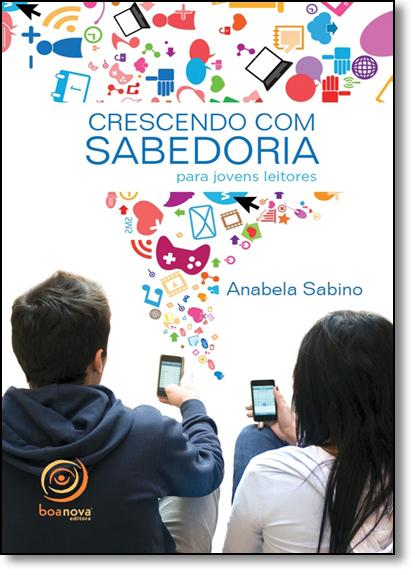 Crescendo com Sabedoria: Para Jovens Leitores, livro de Anabela Sabino