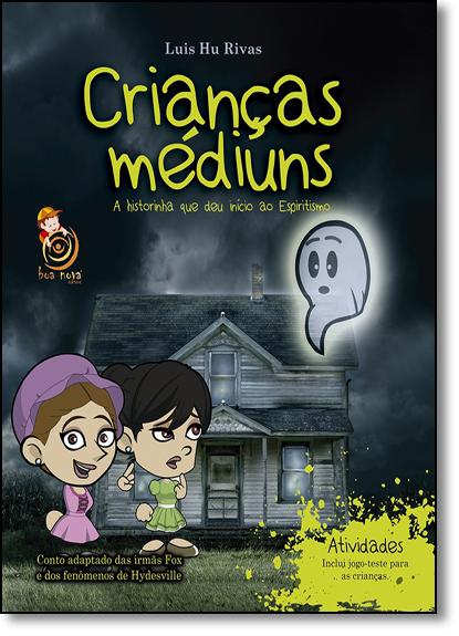 Crianças Médiuns: A Historinha Que Deu Início ao Espiritismo, livro de Luis Hu Rivas