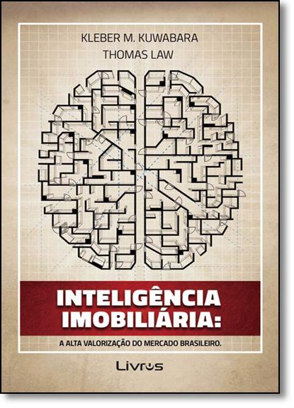 Inteligência Imobiliária: A Alta Valorização do Mercado Brasileiro, livro de Kleber M. Kuwabara