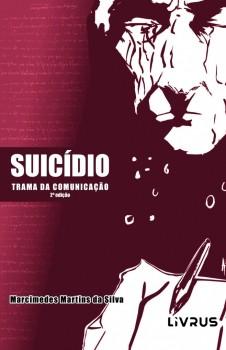 Suicídio - Trama da Comunicação - 2ª edição, livro de Marcimedes Martins da Silva