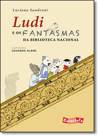 Ludi e os Fantasmas: Da Biblioteca Nacional, livro de Luciana Sandroni