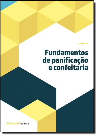 Fundamentos de Panificação e Confeitaria - Coleção Alimentos, livro de SENAI - SP
