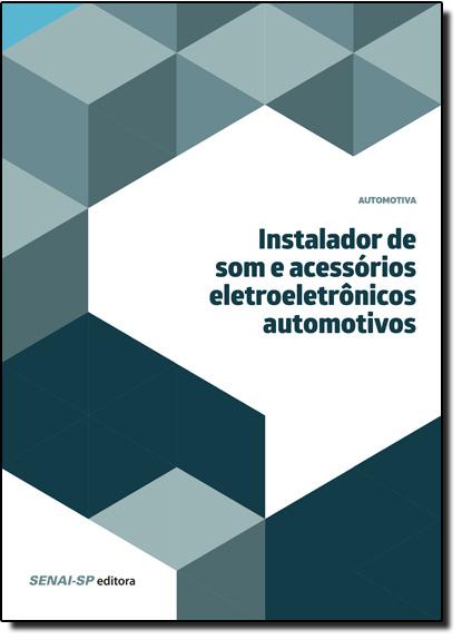 Instalador de Som e Acessórios Eletroeletrônicos Automotivos, livro de SENAI - SP