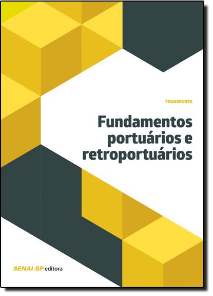 Fundamentos Portuários e Retroportuários - Coleção Transporte, livro de SENAI - SP