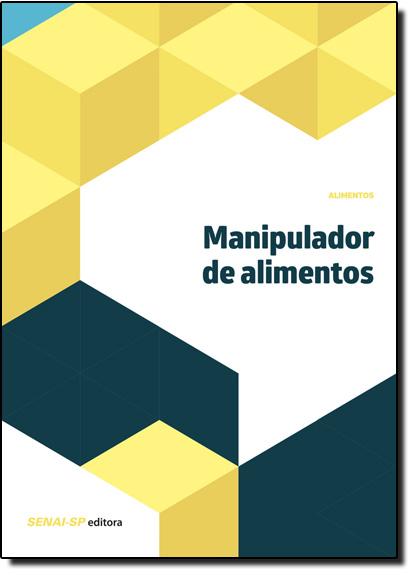 Manipulador de Alimentos - Coleção Alimentos, livro de SENAI - SP