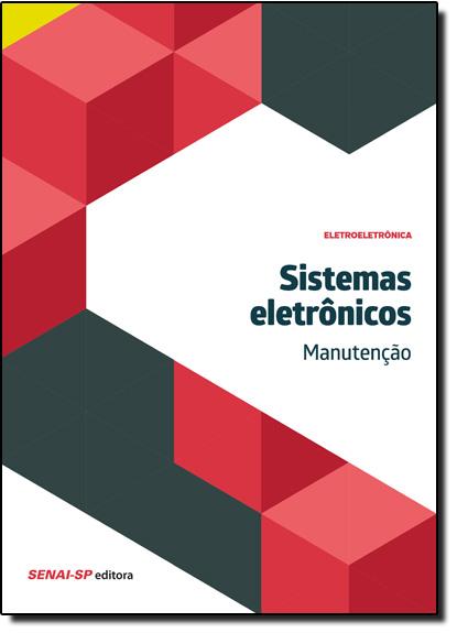 Sistemas Eletrônicos: Manutenção - Coleção Eletroeletrônica, livro de SENAI - SP