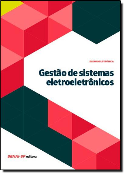 Gestão de Sistemas Eletroeletrônicos - Coleção Eletroeletrônica, livro de SENAI - SP