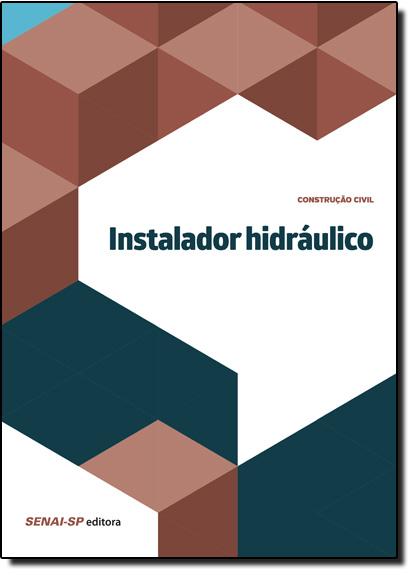 Instalador Hidráulico - Coleção Construção Civil, livro de SENAI - SP